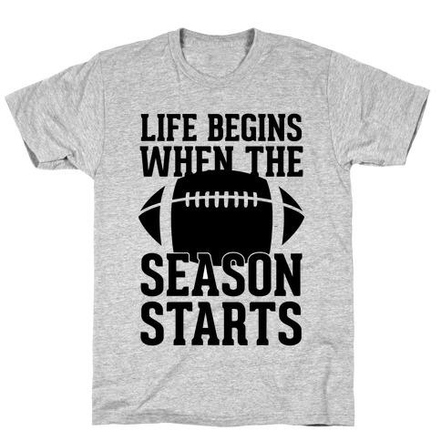 Life Begins When The Season Starts (Football) T-Shirt