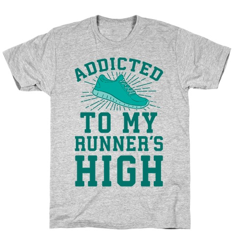 Addicted To My Runner's High T-Shirt