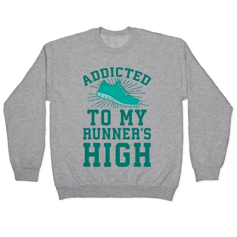 Addicted To My Runner's High Pullover