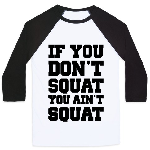 If You Don't Squat You Ain't Squat Baseball Tee