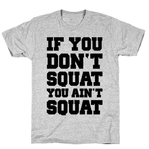 If You Don't Squat You Ain't Squat Mens T-Shirt
