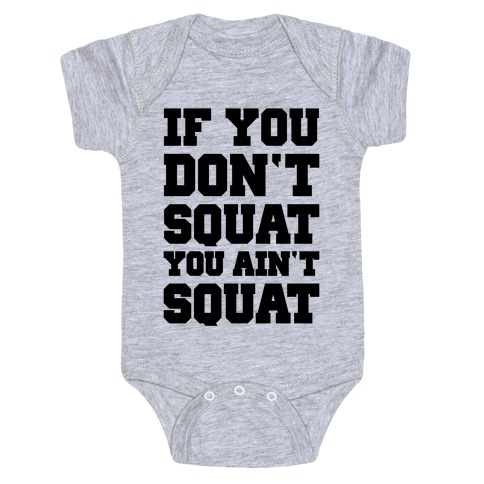 If You Don't Squat You Ain't Squat Baby Onesy