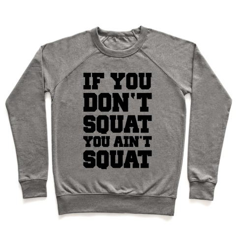 If You Don't Squat You Ain't Squat Pullover