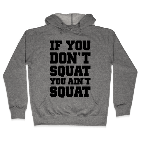 If You Don't Squat You Ain't Squat Hooded Sweatshirt