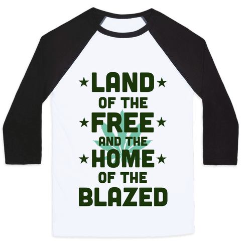 Land of the Free. Home of the Blazed. (Political) Baseball Tee