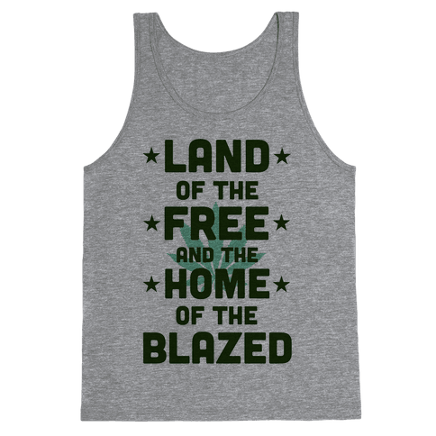 Land of the Free. Home of the Blazed. (Political) Tank Top