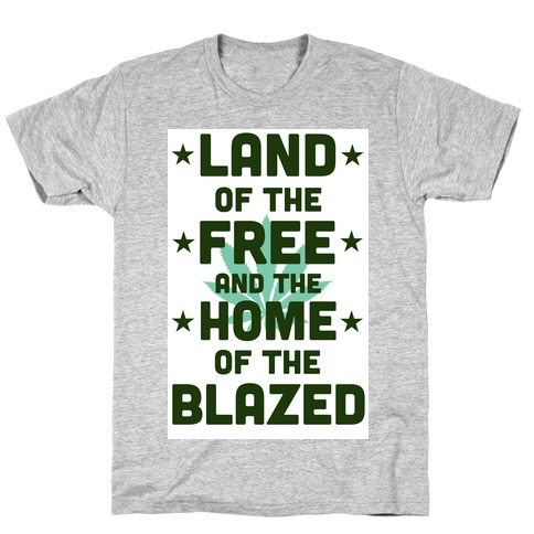 Land of the Free. Home of the Blazed. (Political) Mens T-Shirt