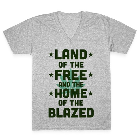 Land of the Free. Home of the Blazed. (Political) V-Neck Tee Shirt