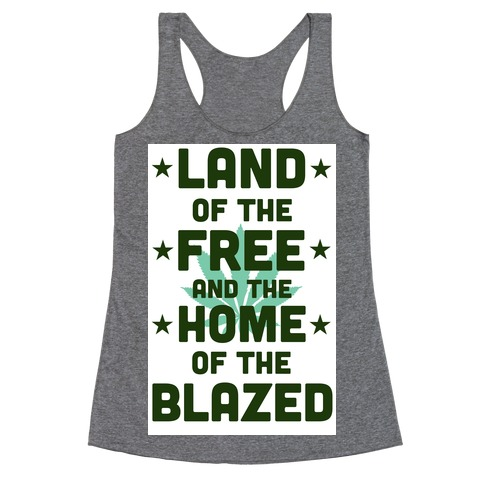 Land of the Free. Home of the Blazed. (Political) Racerback Tank Top
