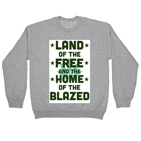 Land of the Free. Home of the Blazed. (Political) Pullover