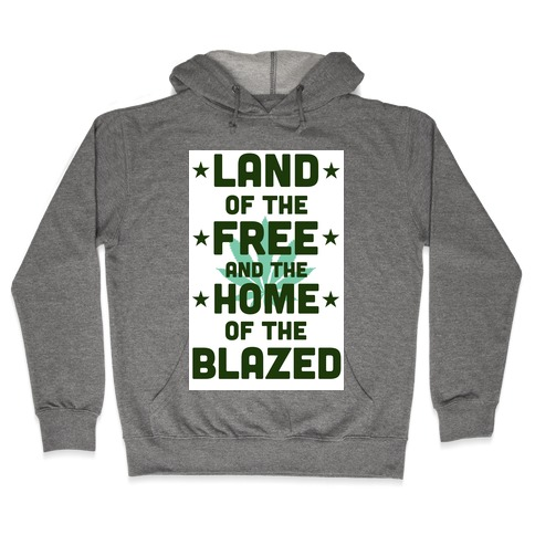 Land of the Free. Home of the Blazed. (Political) Hooded Sweatshirt