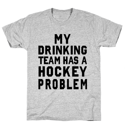 My Drinking Team has a Hockey Problem Mens T-Shirt