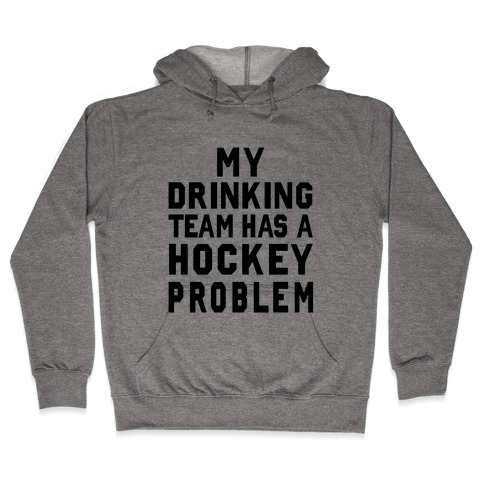 My Drinking Team has a Hockey Problem Hooded Sweatshirt