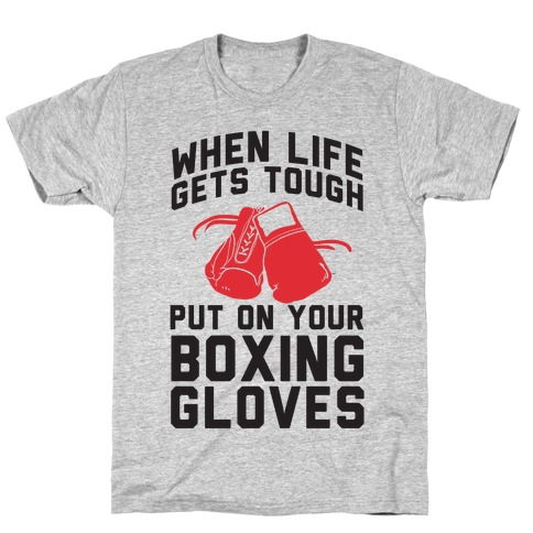 When Life Gets Tough Put On Your Boxing Gloves T-Shirt