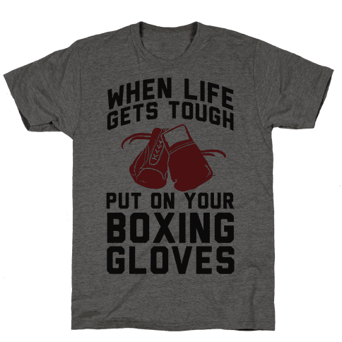 When Life Gets Tough Put On Your Boxing Gloves