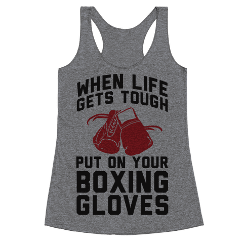 When Life Gets Tough Put On Your Boxing Gloves Racerback Tank Top