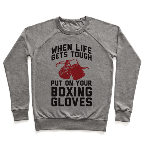 When Life Gets Tough Put On Your Boxing Gloves Pullover