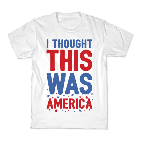 I Thought This Was AMERICA (cmyk) Kids T-Shirt