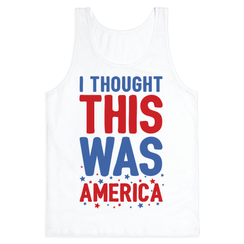 I Thought This Was AMERICA (cmyk) Tank Top