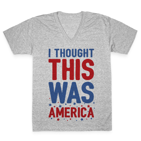 I Thought This Was AMERICA (cmyk) V-Neck Tee Shirt