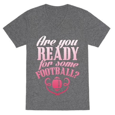 Are You Ready For Some Football? V-Neck Tee Shirt