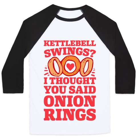 Kettlebell Swings? I Thought You Said Onion Rings Baseball Tee