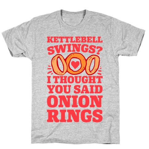 Kettlebell Swings? I Thought You Said Onion Rings T-Shirt