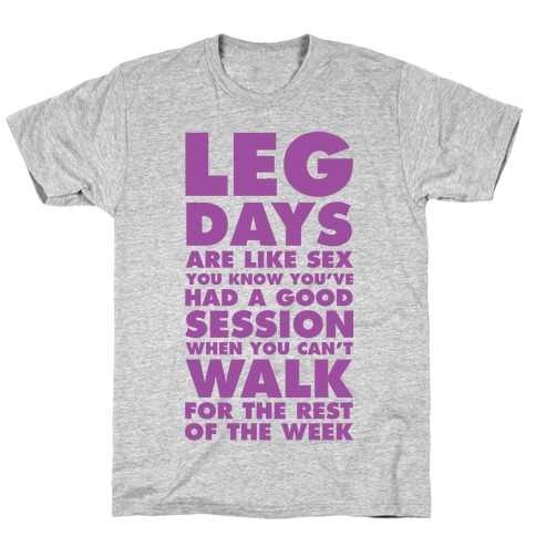 Leg Days Are Like Sex T-Shirt