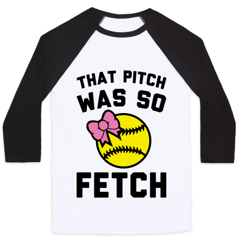 That Pitch Was So Fetch Baseball Tee