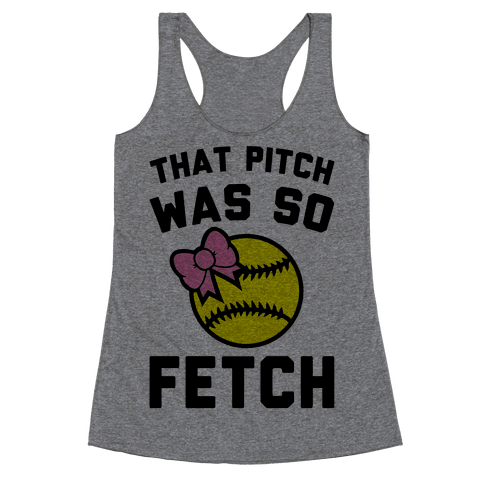 That Pitch Was So Fetch Racerback Tank Top