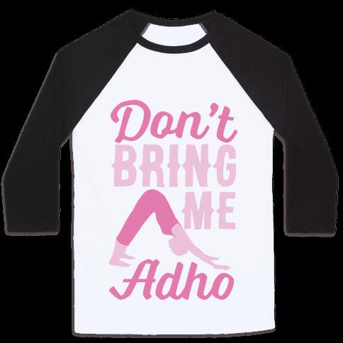 Don't Bring Me Adho Baseball Tee