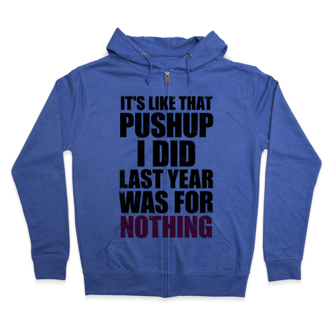 It's Like That Pushup I Did Last Year Was For Nothing Zip Hoodie