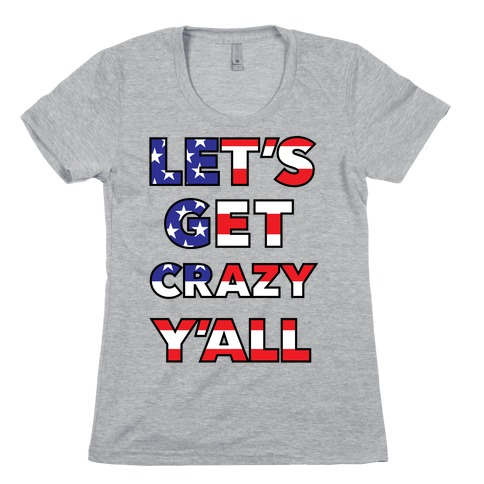 Let's Get Crazy Yall Womens T-Shirt