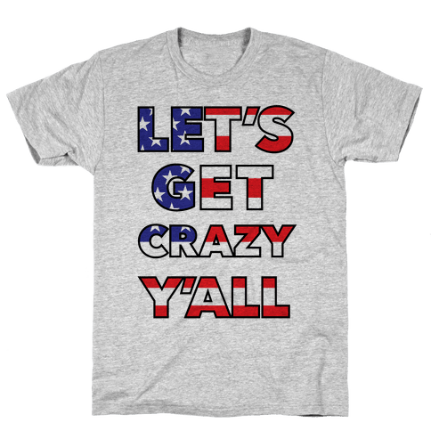 Let's Get Crazy Yall Mens T-Shirt