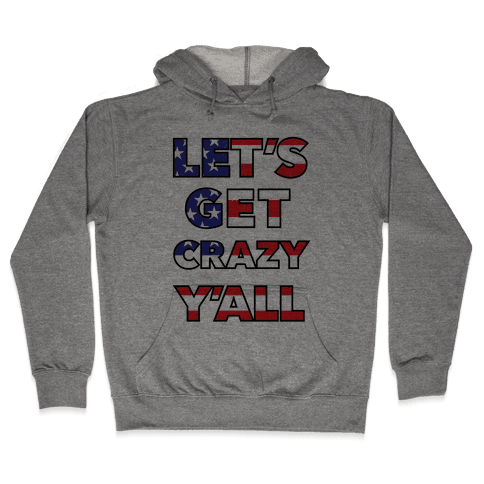 Let's Get Crazy Yall Hooded Sweatshirt