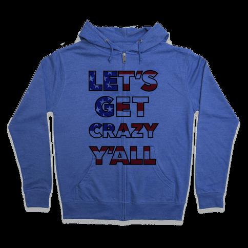 Let's Get Crazy Yall Zip Hoodie