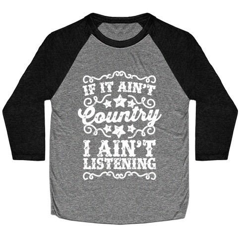 If it Ain't Country, I Ain't Listening Baseball Tee