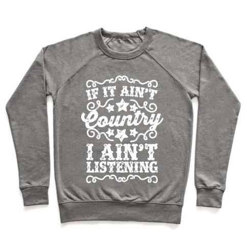 If it Ain't Country, I Ain't Listening Pullover