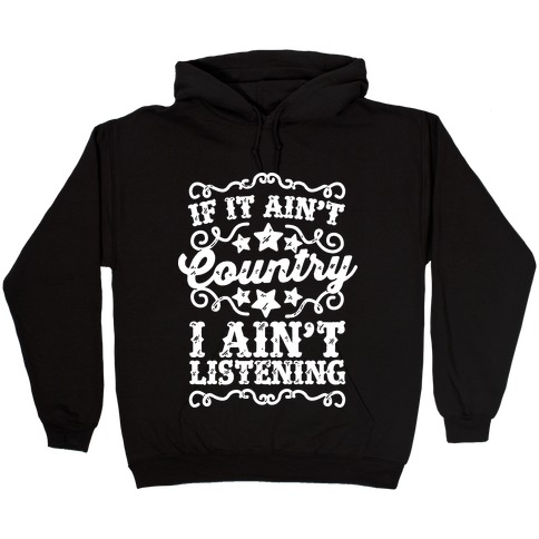 If it Ain't Country, I Ain't Listening Hooded Sweatshirt
