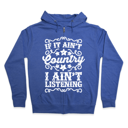 If it Ain't Country, I Ain't Listening Zip Hoodie