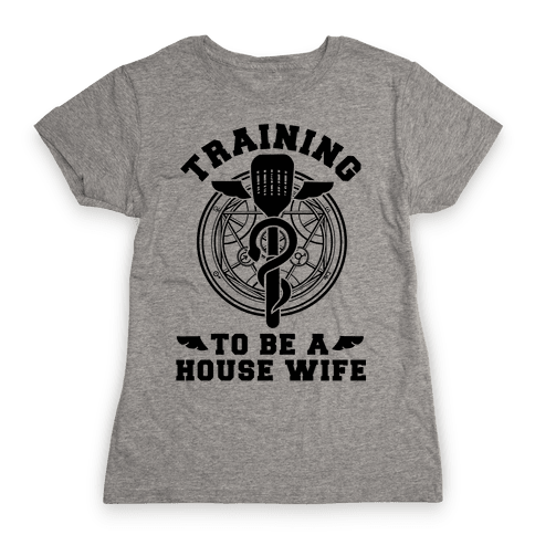Training to Be a House Wife Womens T-Shirt