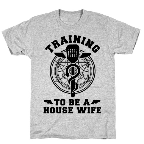 Training to Be a House Wife T-Shirt
