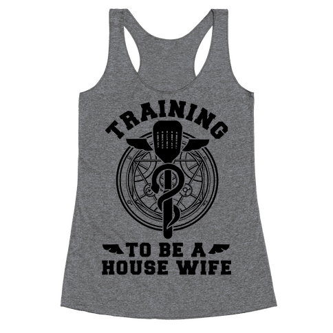 Training to Be a House Wife Racerback Tank Top
