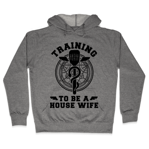 Training to Be a House Wife Hooded Sweatshirt