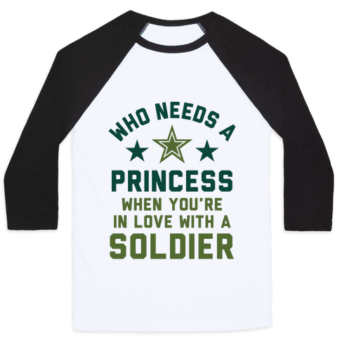 Who Needs A Princess When You're In Love With A Soldier Baseball Tee