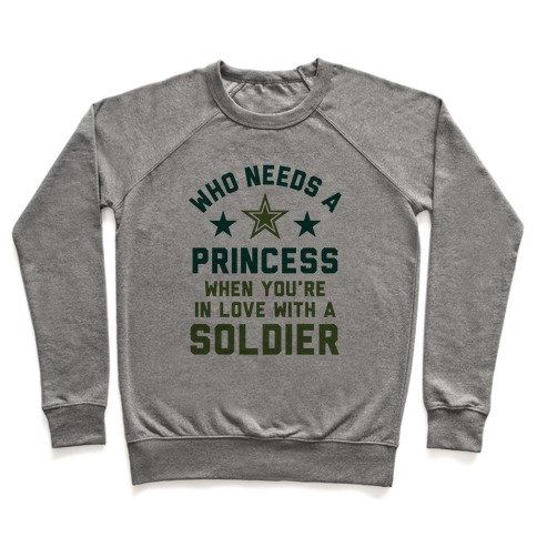 Who Needs A Princess When You're In Love With A Soldier Pullover