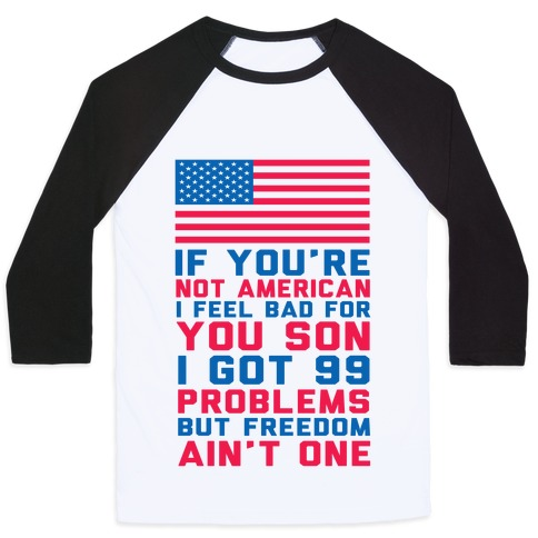 99 Problems But Freedom Ain't One Baseball Tee