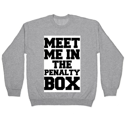 Meet me in the Penalty Box Pullover