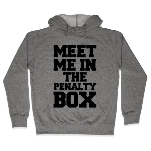 Meet me in the Penalty Box Hooded Sweatshirt