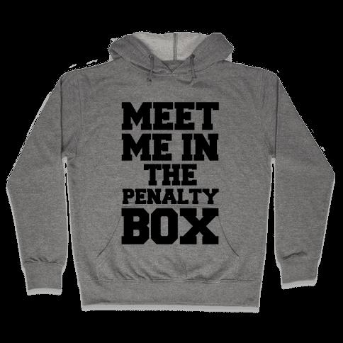 Meet me in the Penalty Box Hooded Sweatshirt